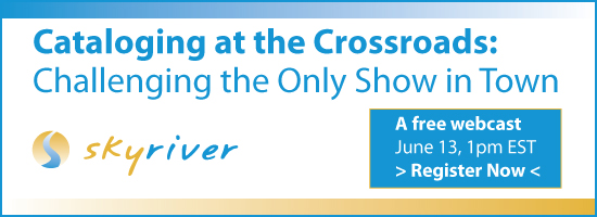 SkyRiver Cataloging Crossroads Header Cataloging at the Crossroads: Challenging the Only Show in Town
