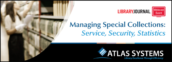 atlas lj webcast ad 550x2001 Managing Special Collections: Service, Security, Statistics