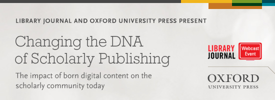 OHO libraryJournalBannerAd r1 Changing the DNA of Scholarly Publishing: The Impact of Born Digital Content on the Scholarly Community Today