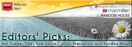 LJ 2013 EditorsPicks Header FINAL 550x196 Editors Picks: Hot Summer Titles from HarperCollins, Macmillan, and Random House