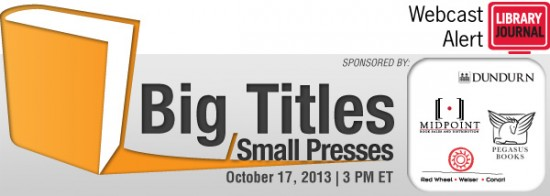 LJwebcast BigTitlesSmallPresses 10172013 Header 600px1 550x196 Big Titles/Small Presses