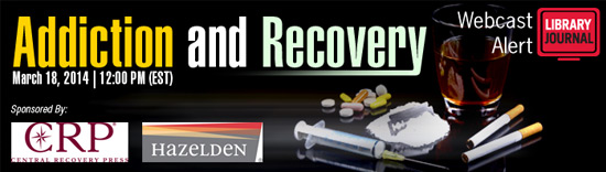 2014 LJ Webcast Addiction Recovery Header 550px Addiction and Recovery