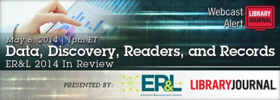 LJ Webcast ERL Header1 550x196 Data, Discovery, Readers, and Records — ER&L 2014 In Review