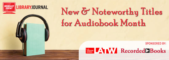 New & Noteworthy Titles for Audiobook Month