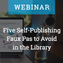 Five Self-Publishing Faux Pas to Avoid in the Library