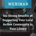 Six Strong Benefits to Supporting Your Local Author Community in Your Library