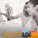 Library UX: Unique Programs and Services for an Engaged Community | Lead the Change