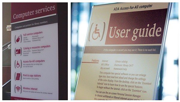 AT A GLANCE Customers at SCCLD are greeted with a sign displaying a summary of the computer services available (l.). The removable and updatable main panel can be reversed to allow staff to hand write current system updates. The staff of the library participated in a process to select a new typeface for all customer information. They chose the sans serif Syntax (r.). Letterform legibility is key as signage is often read quickly or at a distance