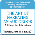 The Art of Narrating an Audiobook: A Primer for Librarians