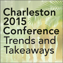 Charleston 2015 Conference Trends and Takeaways