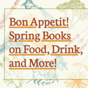 Bon Appetit! Spring Books on Food, Drink, and More!